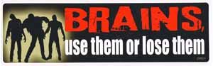Brains Use Them Or Lose Them Bumper Sticker