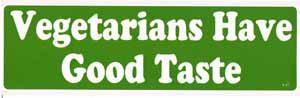 Vegetarians Have Good Taste Bumper Sticker