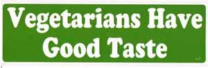 Vegetarians Have Good Taste Bumper Sticker