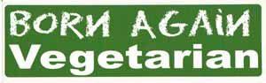 Born Again Vegetarian Bumper Sticker