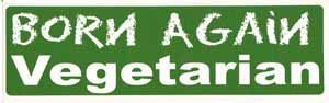 Born Again Vegetarian Bumper Sticker