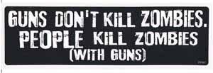 Guns Don't Kill Zombies People Kill Zombies With Guns Bumper Sticker
