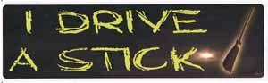 I Drive A Stick Bumper Sticker