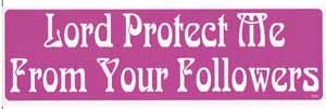 Lord Protect Me From Your Followers Bumper Sticker