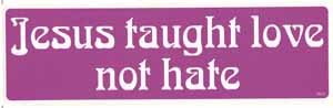 Jesus Taught Love Not Hate Bumper Sticker