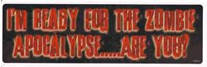 I Am Ready For The Zombie Apocalypse Are You Bumper Sticker