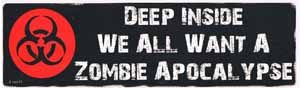 Deep Inside We All Want A Zombie Apocalypse Bumper Sticker