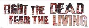 Fight The Dead Fear The Living Bumper Sticker
